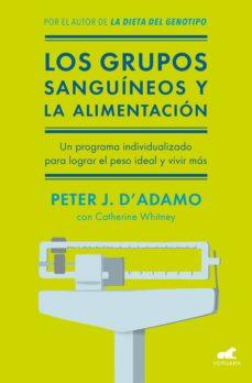 los grupos sanguineos y la alimentacion: el programa individualizado para lograr el peso ideal y vivir mas-catherine whitney-peter j. d adamo-9788416076338