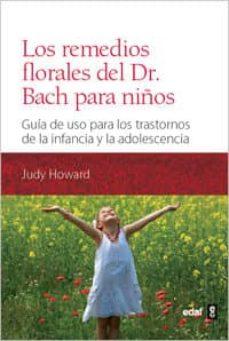 los remedios florales del dr. bach para niños: guia de uso para l os trastornos de la infancia y la adolescencia-july howard-9788441431126