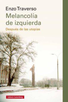 melancolia de izquierda: despues de las utopias-enzo traverso-9788417747404