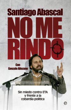 no me rindo: sin miedo contra eta y frente a la cobardia politica-santiago abascal-9788490601327