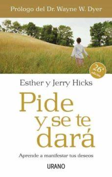 pide y se te dara: aprende a manifestar tus deseos-esther hicks-jerry hicks-9788479536114
