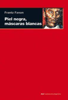 piel negra, mascaras blancas (col. cuestiones de antagonismo)-frantz fanon-9788446027959