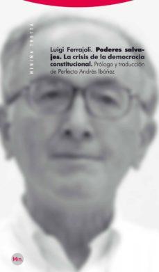 poderes salvajes: la crisis de la democracia constitucional-luigi ferrajoli-9788498792072