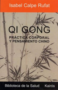 qi gong: practica corporal y pensamiento chino-isabel calpe rufat-9788472455412
