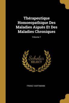thérapeutique homoeopathique des maladies aiguës et des maladies chroniques; volume 1-9780270473582