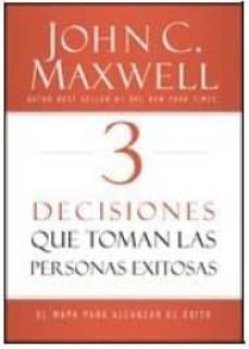 3 decisiones que toman personas exitosas-john c. maxwell-9780718082093
