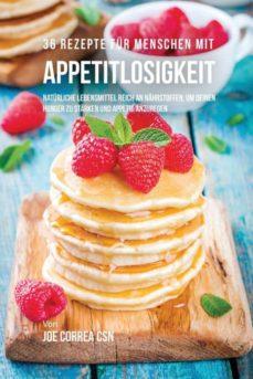 36 rezepte f�r menschen mit appetitlosigkeit-9781635314892