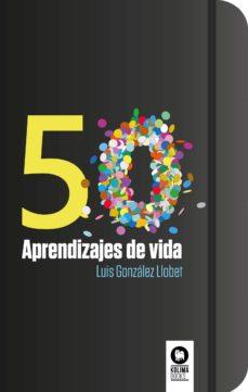50 aprendizajes de vida-luis gonzález llobet-9788416994854