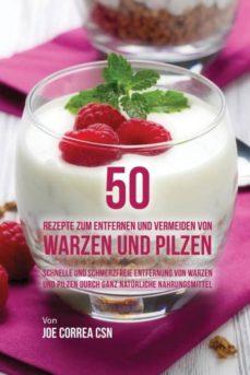 50 rezepte zum entfernen und vermeiden von warzen und pilzen-9781635314991