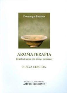 aromaterapia: el arte de curar con aceites esenciales-dominique baudoux-9782875520616