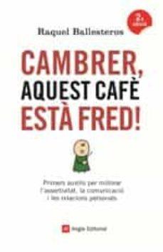 cambrer, aquest cafe esta fred!: primers auxilis per millorar l asseritivitat, la comunicacio i les relacions personals-raquel ballesteros-9788417214326