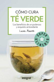 como cura el te verde: los beneficios de un poderoso y exquisito antioxidante-laura alvarez-9788491180678