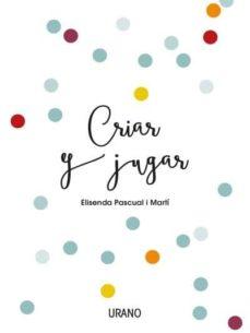 criar y jugar: un cuaderno practico para educar desde el amor y el respeto-elisenda pascual i marti-9788416720170