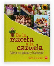 de la maceta a la cazuela: cultiva las plantas y ¡cometelas!-9788467531190