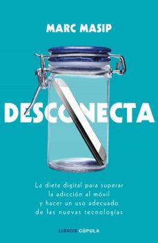 desconecta: la dieta digital para superar la adiccion al movil y hacer un uso adecuado de las nuevas tecnologias-marc masip montaner-9788448024833