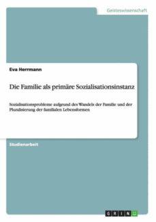 die familie als primäre sozialisationsinstanz.-9783656818236