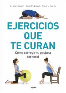 ejercicios que te curan: como corregir tu postura corporal-jean drouin-roberto poirier-denis pedneault-9788416449910