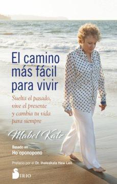 el camino mas facil para vivir:suelta el pasado, vive el presente y cambia tu vida para siempre-mabel katz-9788417030742