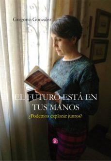 el futuro esta en tus manos-gregorio gonzalez cordero-9788417344764