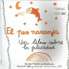 el pez naranja: un libro sobre la felicidad-javier martinez balanza-9788461787074