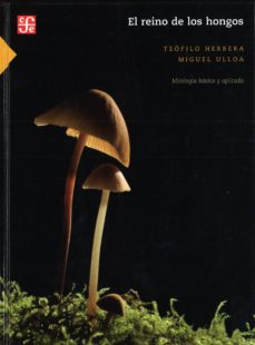 el reino de los hongos: micologia basica y aplicada-teofilo herrera-miguel ulloa-9789681657376