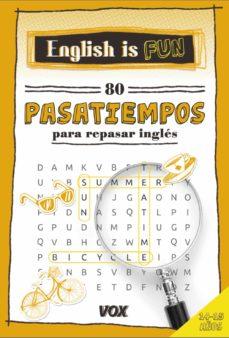 english is fun. 80 pasatiempos para repasar ingles (14-15 años)-9788499742700