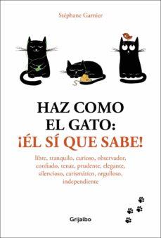haz como el gato: ¡él sí que sabe!-stephane garnier-9788416895601