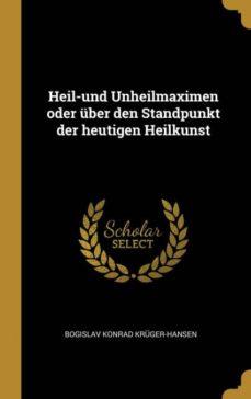 heil-und unheilmaximen oder �ber den standpunkt der heutigen heilkunst-9780270671407