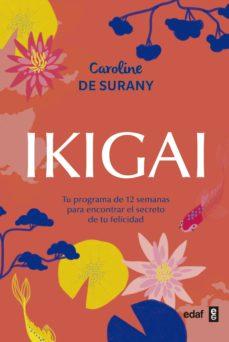 ikigai: tu programa de 12 semanas para encontrar el secreto de tu felicidad-caroline de surany-9788441438880