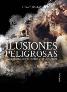 ilusiones peligrosas: cuando las religiones nos privan de la felicidad-vitaly malkin-9788415732327