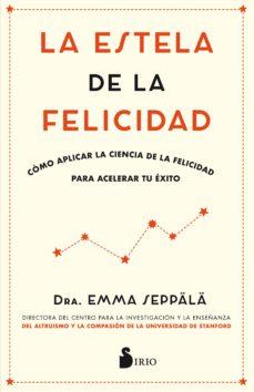 la estela de la felicidad: como aplicar la ciencia de la felicidad para acelerar tu exito-emma seppala-9788417030988