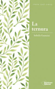 la ternura: la revolucion del poder amable-isabella guanzini-9788417376222