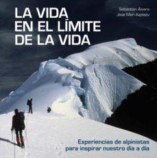 la vida en el limite de la vida: experiencias de alpinistas para inspirar nuestro dia a dia-sebastian alvaro-jose mari azpiazu-9788416890842