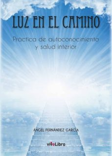luz en el camino. práctica de autoconocimiento y salud interior-angel fernandez garcia-9788417484767
