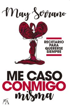 me caso conmigo misma: recetario para quererse siempre-may serrano-9788416002931