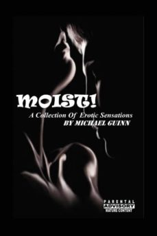 moist! a collection of erotic sensations-9780989265683