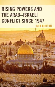 rising powers and the arab-israeli conflict since 1947-9781498551953