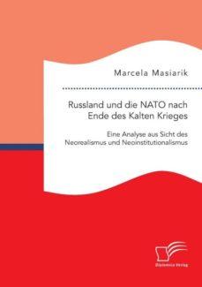 russland und die nato nach ende des kalten krieges eine analyse aus sicht des neorealismus und neoinstitutionalismus-9783961466191