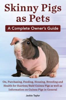 skinny pigs as pets a complete owners guide on purchasing feeding housing breeding and health for hairlessbald guinea pigs as well as informati-9780992829322