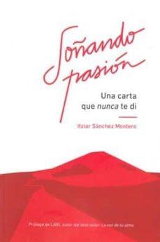 soñando pasion: una carta que nunca te di-itziar sanchez montero-9788417279035