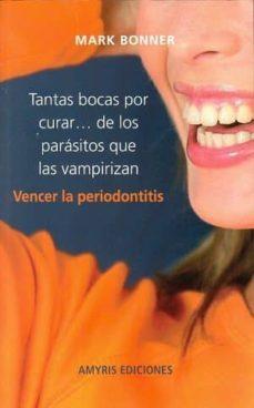 tantas bocas por curar: de los parásitos que las vampirizan-mark bonner-9782875520661