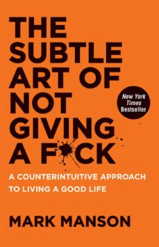 the subtle art of not giving a f*ck: a counterintuitive approach to living a good life-mark manson-9780062457714