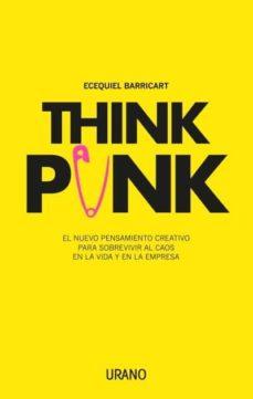 think punk: el nuevo pensamiento creativo para sobrevivir al caos en la vida y en la empresa-ecequiel barricart-9788416720378