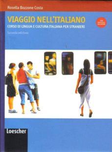 viaggio nell italiano (2da edizione): corso di lingua e cultura i taliana per stranieri-rosella bozzone costa-9788820126308