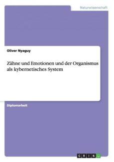 zahne und emotionen und der organismus als kybernetisches system-9783656681779
