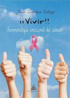 ¡¡vivir!! fenomenologia emocional del cancer-juan sanchez vallejo-9788494838804