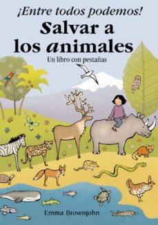¡entre todos podemos salvar a los animales!-emma brownjohn-9788498253559