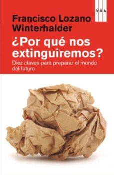 ¿por que nos extinguiremos?-francisco lozano-9788490066836