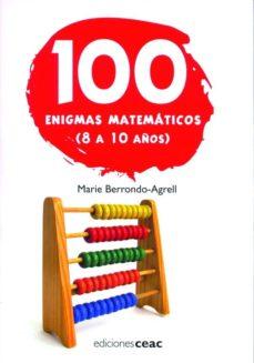 100 enigmas matematicos (8 a 10 años)-marie berrondo-agrell-9788432919107