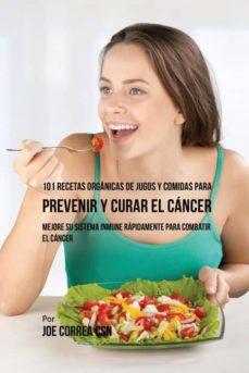 101 recetas org�nicas de jugos y comidas para prevenir y curar el c�ncer-9781635317114